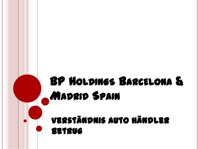 BP HOLDINGS BARCELONA &MADRID SPAINVerständnis Auto Händlerbetrug