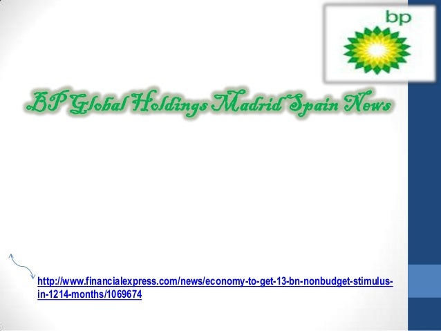 BP Global Holdings Madrid Spain News http://www.financialexpress.com/news/economy-to-get-13-bn-nonbudget-stimulus- in-1214...