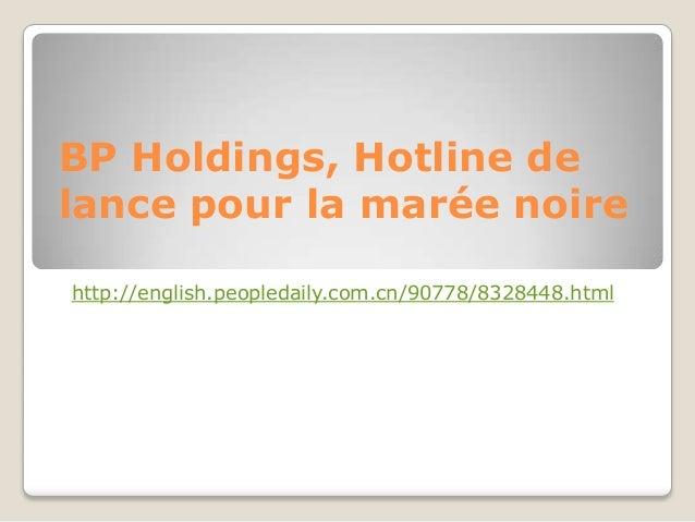 BP Holdings, Hotline de lance pour la marée noire http://english.peopledaily.com.cn/90778/8328448.html