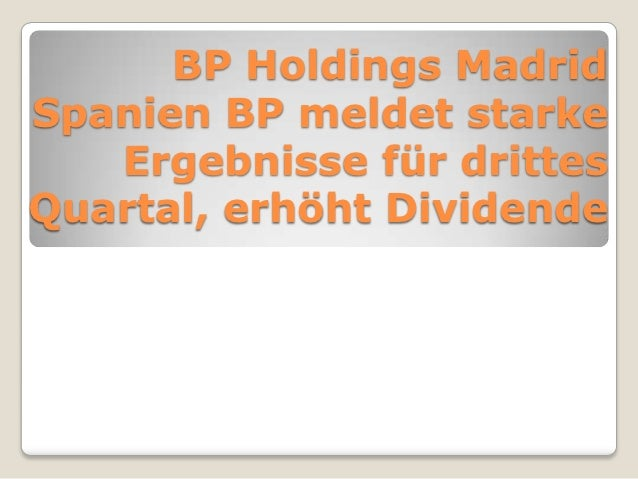 BP Holdings MadridSpanien BP meldet starke   Ergebnisse für drittesQuartal, erhöht Dividende