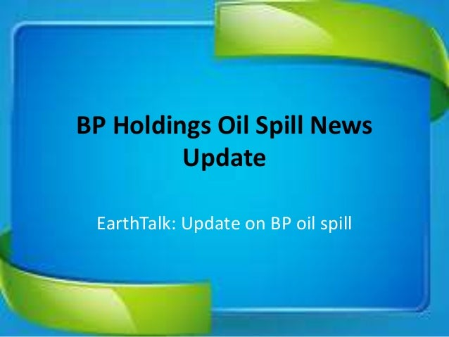 BP Holdings Oil Spill NewsUpdateEarthTalk: Update on BP oil spill