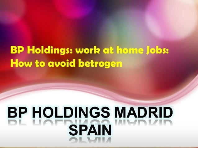 BP Holdings: work at home Jobs:How to avoid betrogen