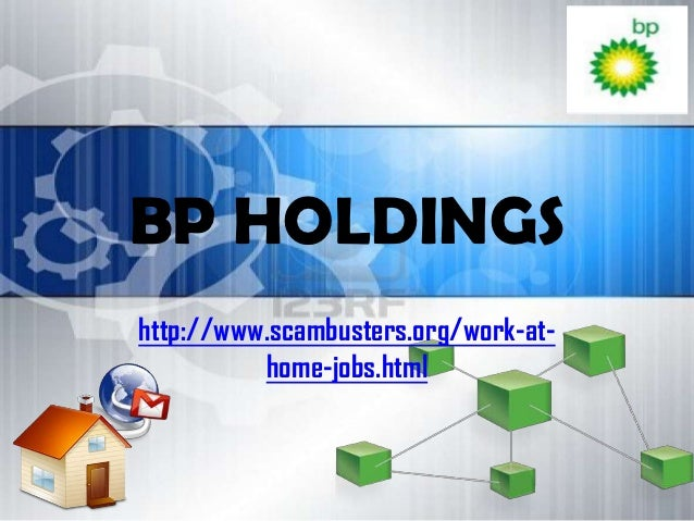 BP HOLDINGShttp://www.scambusters.org/work-at-          home-jobs.html