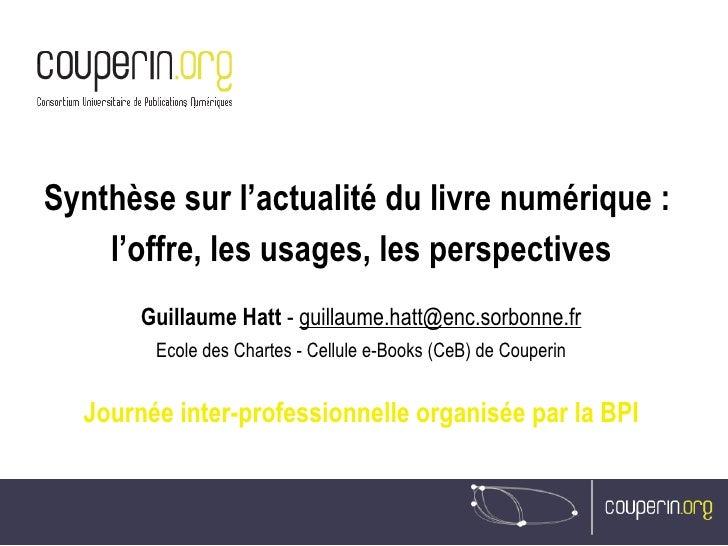 Synthèse sur l'actualité du livre numérique :  l'offre, les usages, les perspectives Guillaume Hatt  -  [email_address] Ec...