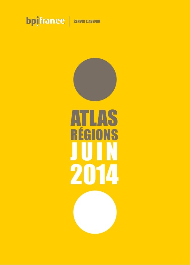 ATLAS RÉGIONS juin 2014 Bpifrance  ATLAS RÉGIONS JUIN 2014