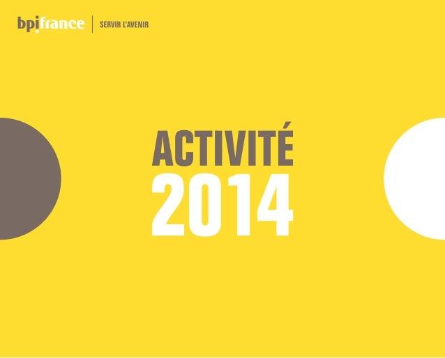 Le présent rapport illustre l'activité de Bpifrance au cours de l'année 2014, à partir de données de gestion disponibles a...