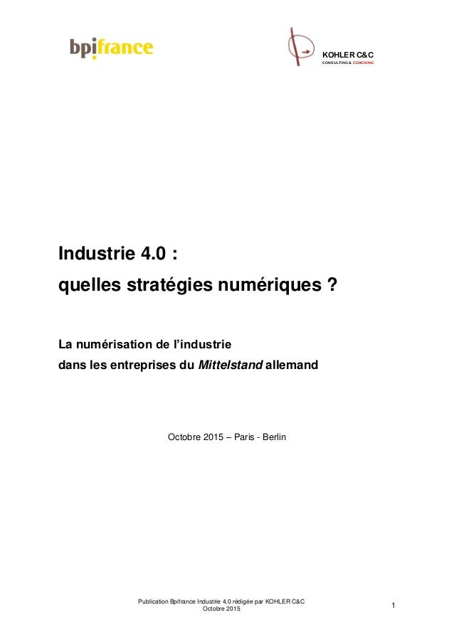 Publication Bpifrance Industrie 4.0 rédigée par KOHLER C&C Octobre 2015 1 CONSULTING & COACHING KOHLER C&C Industrie 4.0 :...