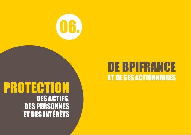 CHARTE ÉTHIQUE Bpifrance 18 DE BPIFRANCE ET DE SES ACTIONNAIRES 06. PROTECTION DES ACTIFS, DES PERSONNES ET DES INTÉRÊTS