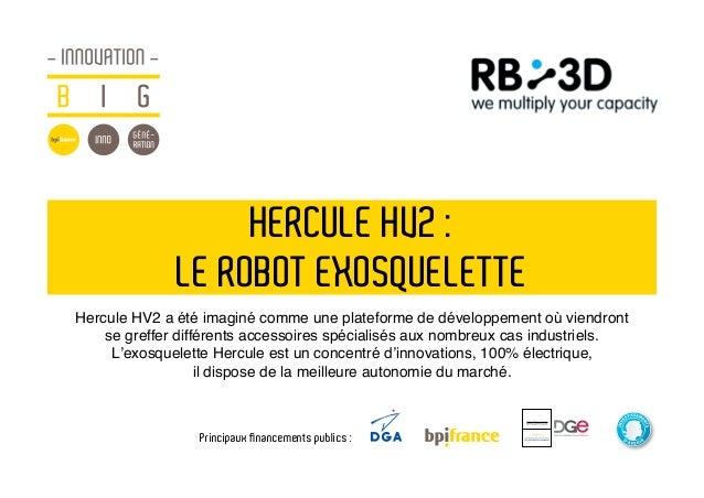 HERCULE HV2 : LE ROBOT EXOSQUELETTE Hercule HV2 a été imaginé comme une plateforme de développement où viendront se greffe...