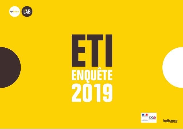 ETI ENQUÊTE 2019 Bpifrance Le Lab 2 SYNTHÈSE 3-4 1 8 PROFIL 5-11 ACTIVITÉ EMPLOI SITUATION FINANCIÈRE CROISSANCE INTERNE C...