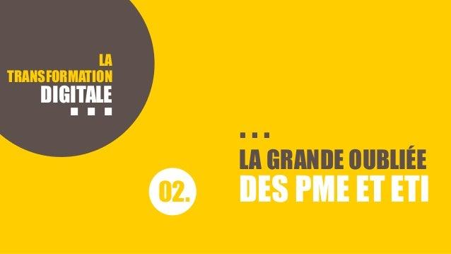 HISTOIRE D'INCOMPREHENSION LA TRANSFORMATION DIGITALE 02. LA GRANDE OUBLIÉE DES PME ET ETI . . . . . .