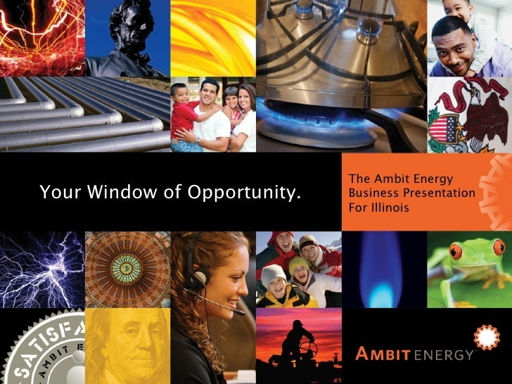 Ambit Energy Business Presentation for Illinois The Ambit Energy Business Presentation For Illinois Your Window of Opportu...
