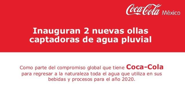 Inauguran 2 nuevas ollas captadoras de agua pluvial Como parte del compromiso global que tiene Coca-Cola para regresar a l...