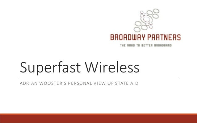 Superfast Wireless ADRIAN WOOSTER'S PERSONAL VIEW OF STATE AID