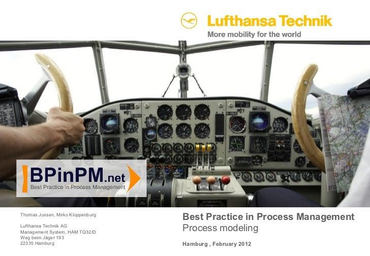 Best Practice in Process Management Process modeling Hamburg , February 2012 Thomas Jussen, Mirko Kloppenburg Lufthansa Te...