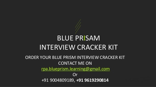 BLUE PRISAM INTERVIEW CRACKER KIT ORDER YOUR BLUE PRISM INTERVIEW CRACKER KIT CONTACT ME ON rpa.blueprism.learning@gmail.c...