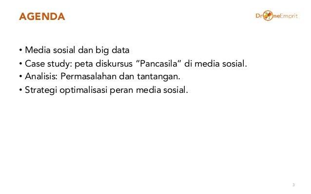 """AGENDA • Media sosial dan big data • Case study: peta diskursus """"Pancasila"""" di media sosial. • Analisis: Permasalahan dan ..."""