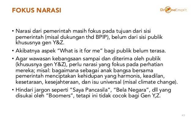 FOKUS NARASI • Narasi dari pemerintah masih fokus pada tujuan dari sisi pemerintah (misal dukungan thd BPIP), belum dari s...