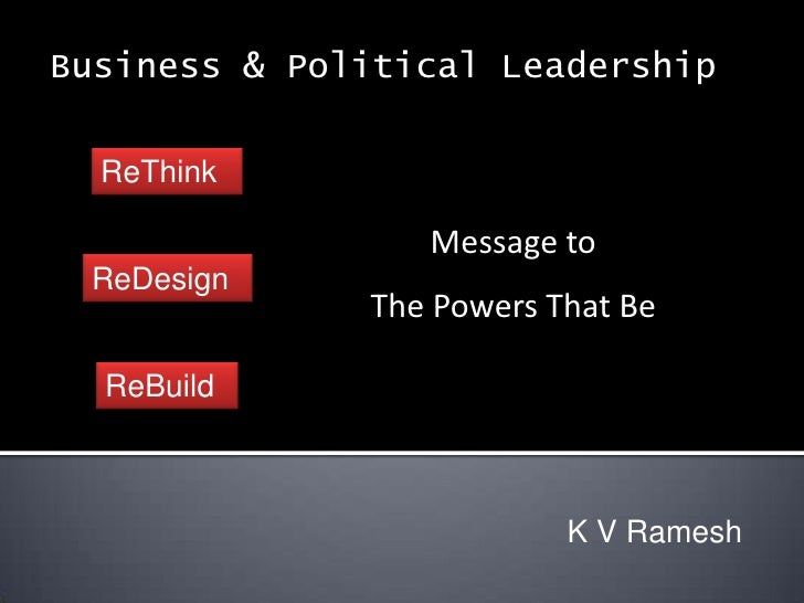 Business & Political Leadership<br />ReThink<br />Message to<br />The Powers That Be<br />ReDesign<br />ReBuild<br />K V R...