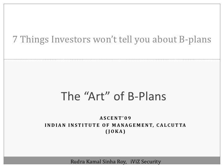 """7 Things Investors won't tell you about B-plans<br />The """"Art"""" of B-Plans<br />Ascent'09 <br />Indian Institute Of Managem..."""
