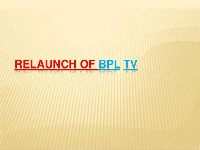 RELAUNCH OF BPL TV