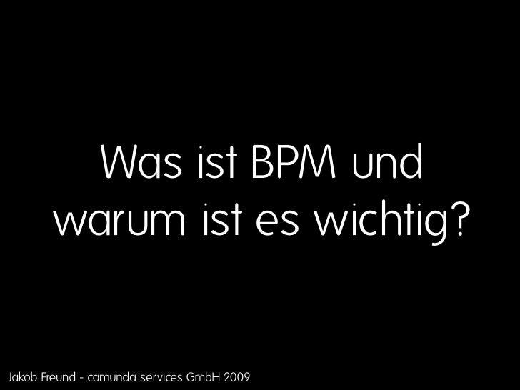 Was ist BPM und        warum ist es wichtig?   Jakob Freund - camunda services GmbH 2009