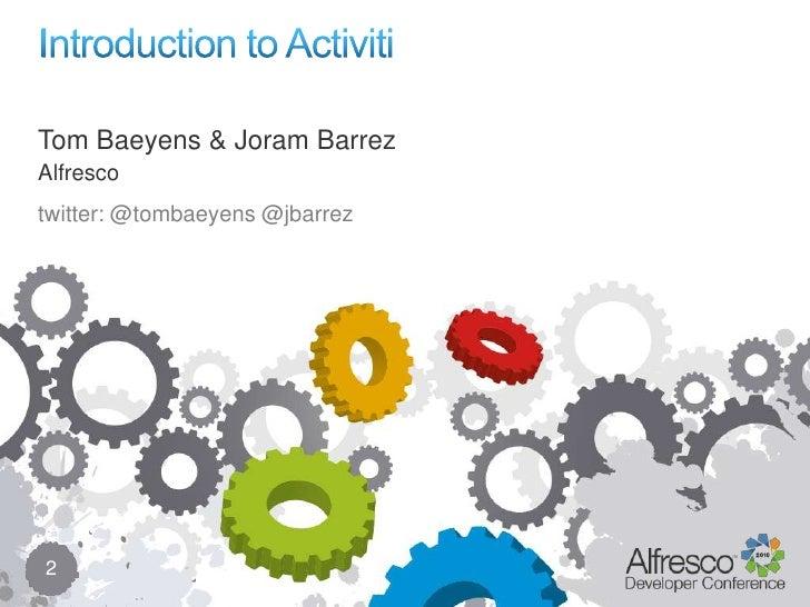 Introduction to Activiti<br />2<br />Tom Baeyens & Joram Barrez<br />Alfresco<br />twitter: @tombaeyens @jbarrez<br />