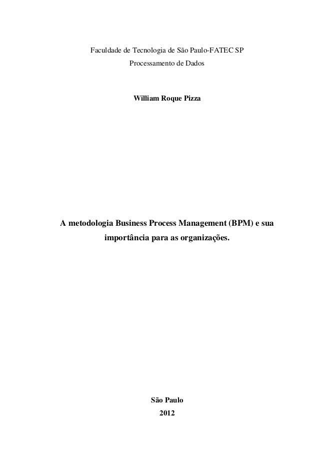 Faculdade de Tecnologia de São Paulo-FATEC SP Processamento de Dados William Roque Pizza A metodologia Business Process Ma...