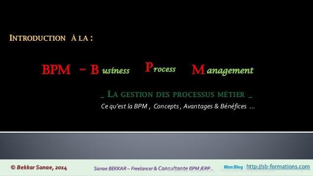 _ LA GESTION DES PROCESSUS MÉTIER _ BPM - B usiness Process Management INTRODUCTION À LA : Ce qu'est la BPM , Concepts , A...