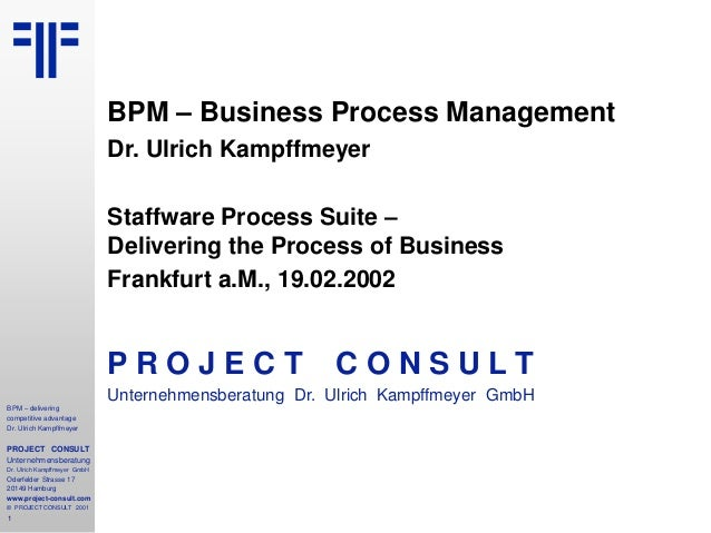 1 BPM – delivering competitive advantage Dr. Ulrich Kampffmeyer PROJECT CONSULT Unternehmensberatung Dr. Ulrich Kampffmeye...
