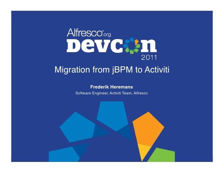Migration from jBPM to Activiti!             Frederik Heremans!     Software Engineer, Activiti Team, Alfresco!