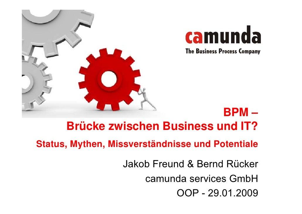 BPM –       Brücke zwischen Business und IT? Status, Mythen, Missverständnisse und Potentiale                    Jakob Fre...