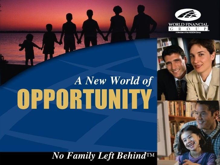 A New World of  OPPORTUNITY   No Family Left Behind™