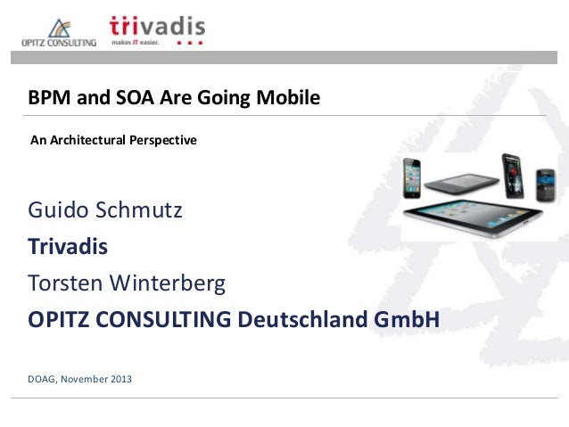 BPM and SOA Are Going Mobile An Architectural Perspective  Guido Schmutz Trivadis Torsten Winterberg OPITZ CONSULTING Deut...