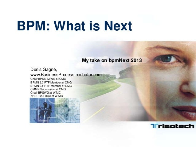 BPM: What is NextDenis Gagné,www.BusinessProcessIncubator.comChair BPMN MIWG at OMGBPMN 2.0 FTF Member at OMGBPMN 2.1 RTF ...