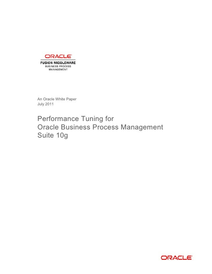 An Oracle White PaperJuly 2011Performance Tuning forOracle Business Process ManagementSuite 10g