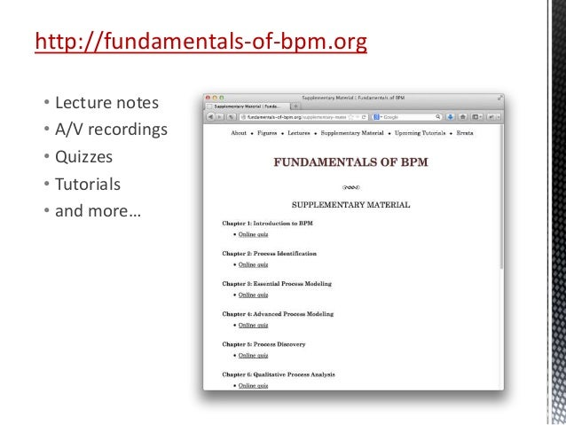 http://fundamentals-of-bpm.org • Lecture notes • A/V recordings • Quizzes • Tutorials • and more…