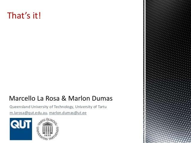 Queensland University of Technology, University of Tartu m.larosa@qut.edu.au, marlon.dumas@ut.ee That's it!