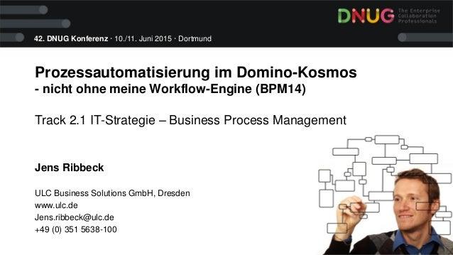 42. DNUG Konferenz · 10./11. Juni 2015 · Dortmund Prozessautomatisierung im Domino-Kosmos - nicht ohne meine Workflow-Engi...