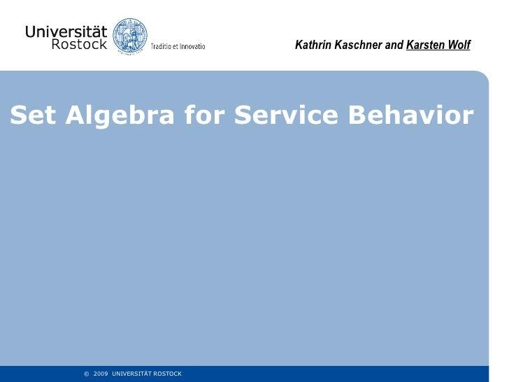 Set Algebra for Service Behavior Kathrin Kaschner and  Karsten Wolf