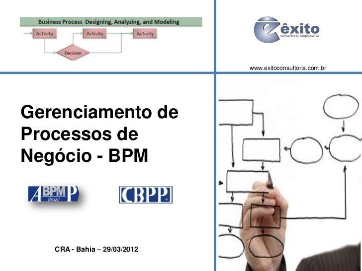 www.exitoconsultoria.com.brGerenciamento deProcessos deNegócio - BPM   CRA - Bahia – 29/03/2012