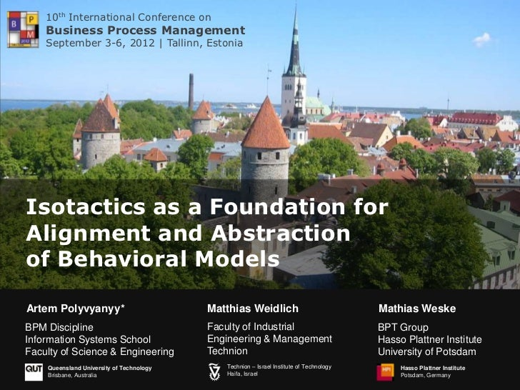 10th International Conference on    Business Process Management    September 3-6, 2012 | Tallinn, EstoniaIsotactics as a F...