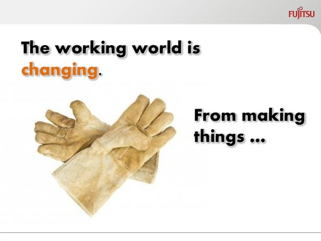 The working world is changing.  From making things …