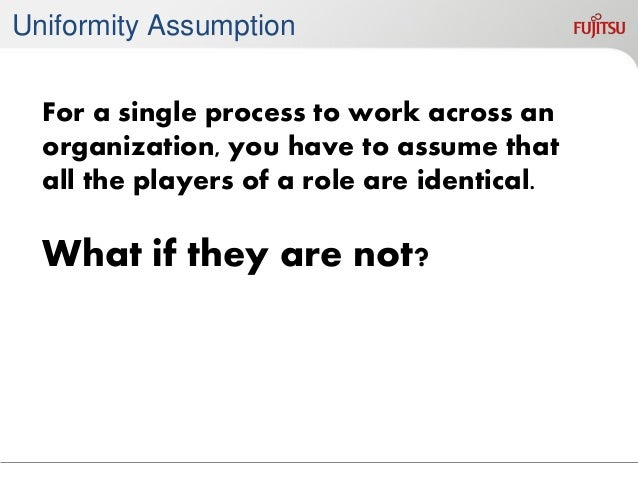 Single Maximum Assumption  If you are going to monotonically  improve a business process, you have  to assume that there i...