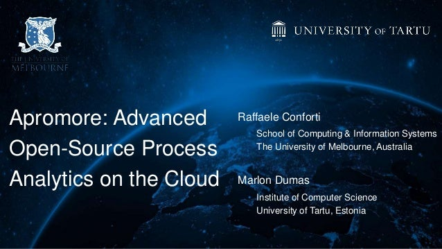 Apromore: Advanced Open-Source Process Analytics on the Cloud Raffaele Conforti • School of Computing & Information System...