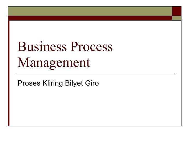 Business Process Management Proses Kliring Bilyet Giro