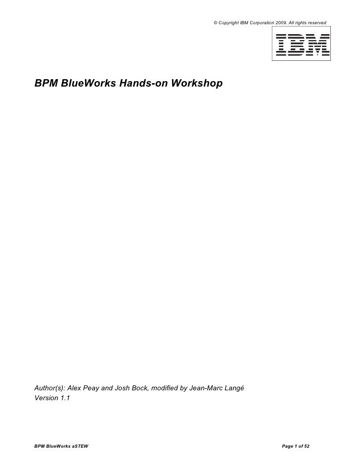 © Copyright IBM Corporation 2009. All rights reserved     BPM BlueWorks Hands-on Workshop     Author(s): Alex Peay and Jos...