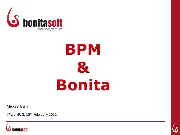 BPM&Bonita<br />Mickael Istria<br />@LyonJUG, 15th February 2011<br />