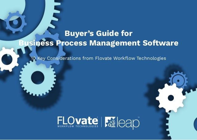 Buyer's Guide for Business Process Management Software Buyer's Guide for Business Process Management Software 10 Key Consi...