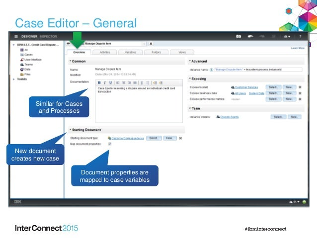 Case Editor – General Similar for Cases and Processes Document properties are mapped to case variables New document create...